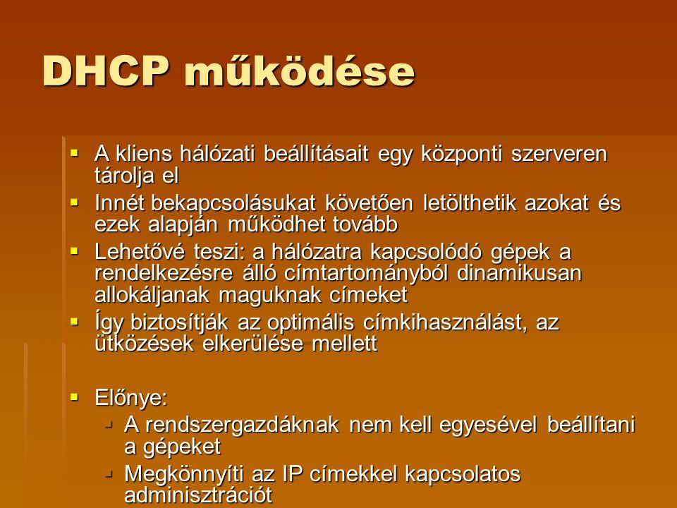 DHCP működése A kliens hálózati beállításait egy központi szerveren tárolja el.