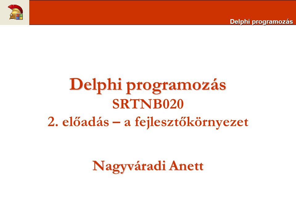 Delphi programozás SRTNB020 2. előadás – a fejlesztőkörnyezet
