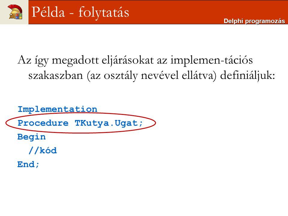 Delphi programozás Példa - folytatás. Az így megadott eljárásokat az implemen-tációs szakaszban (az osztály nevével ellátva) definiáljuk: