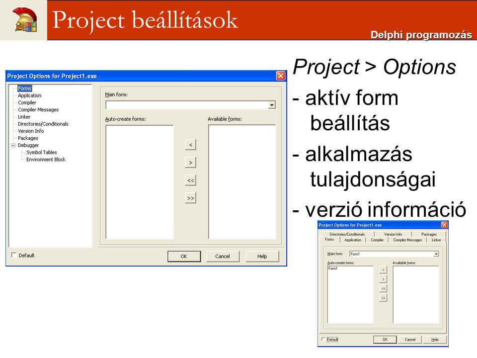 Project beállítások Project > Options - aktív form beállítás