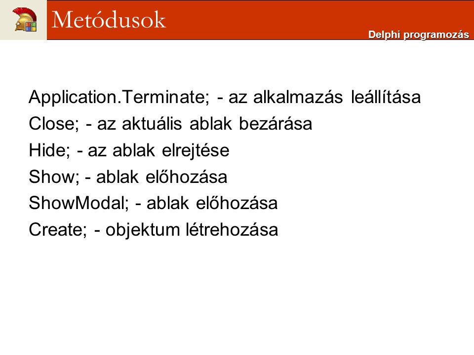 Metódusok Application.Terminate; - az alkalmazás leállítása