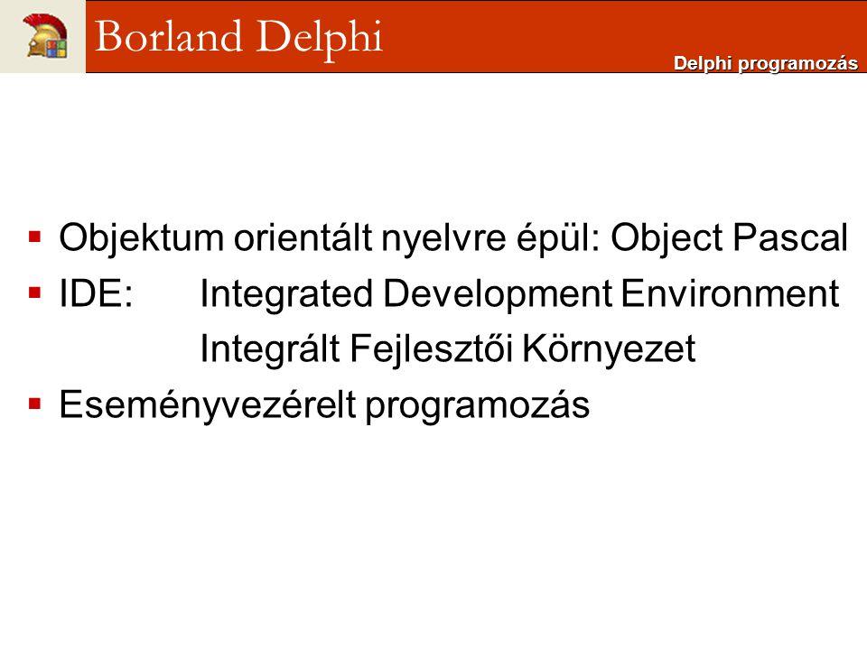Borland Delphi Objektum orientált nyelvre épül: Object Pascal