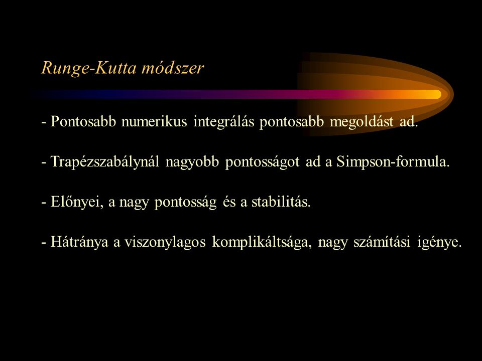 Runge-Kutta módszer - Pontosabb numerikus integrálás pontosabb megoldást ad. - Trapézszabálynál nagyobb pontosságot ad a Simpson-formula.