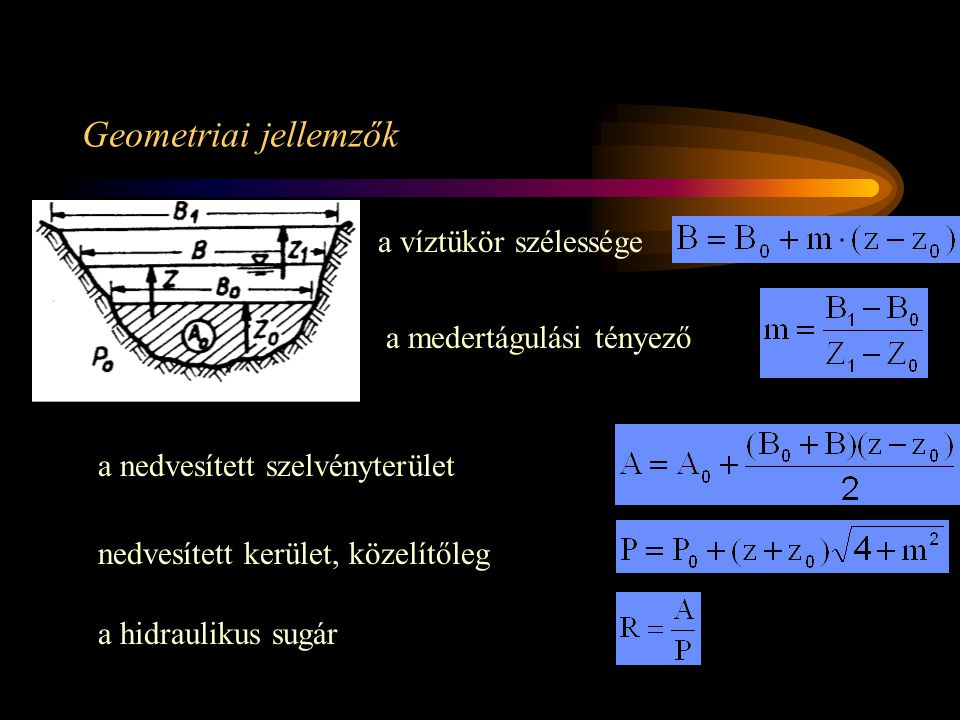 Geometriai jellemzők a víztükör szélessége a medertágulási tényező