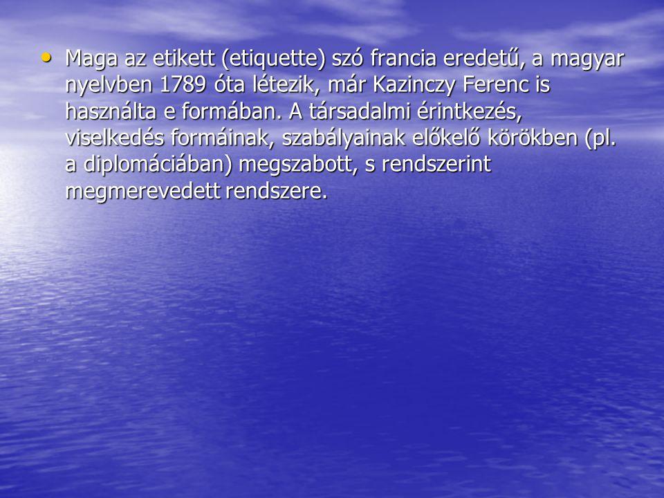 Maga az etikett (etiquette) szó francia eredetű, a magyar nyelvben 1789 óta létezik, már Kazinczy Ferenc is használta e formában.