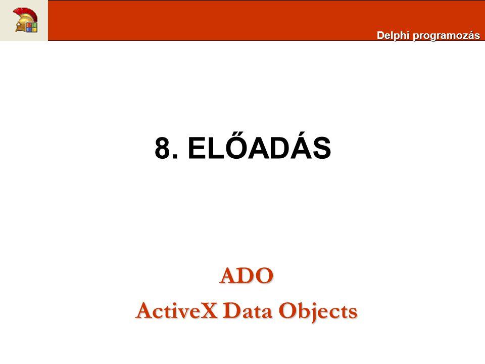 Delphi programozás 8. ELŐADÁS ADO ActiveX Data Objects