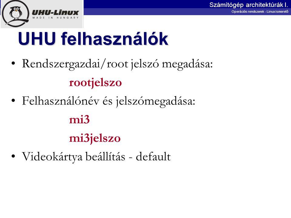 UHU felhasználók Rendszergazdai/root jelszó megadása: rootjelszo