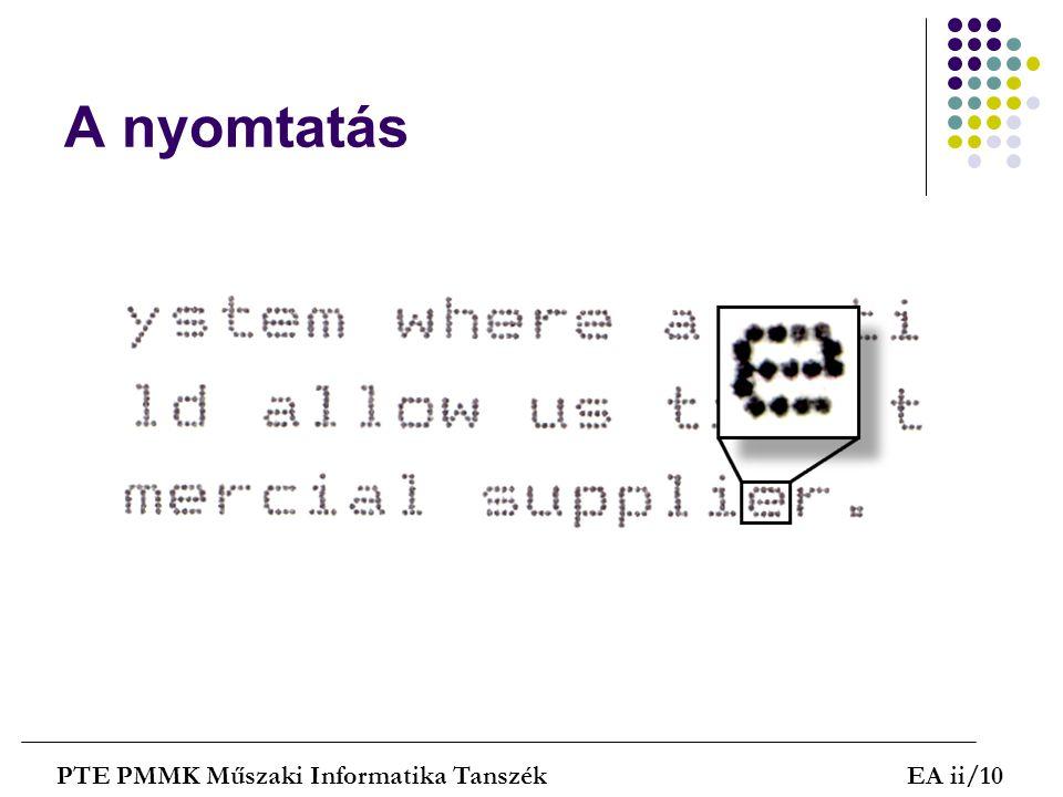 A nyomtatás PTE PMMK Műszaki Informatika Tanszék EA ii/10