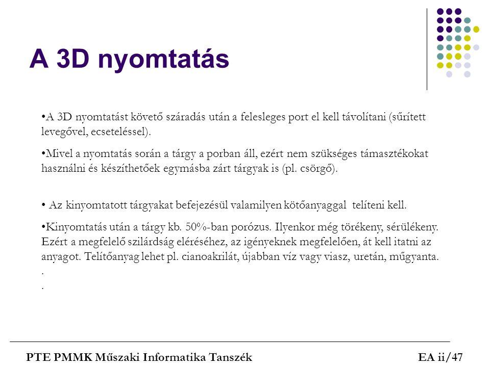 A 3D nyomtatás A 3D nyomtatást követő száradás után a felesleges port el kell távolítani (sűrített levegővel, ecseteléssel).