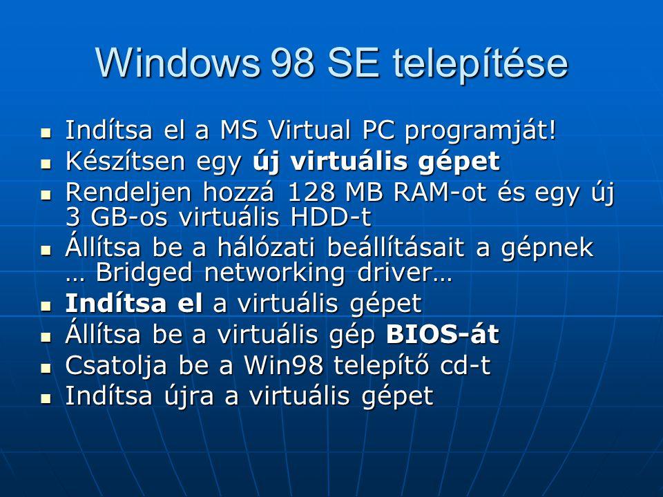 Windows 98 SE telepítése Indítsa el a MS Virtual PC programját!