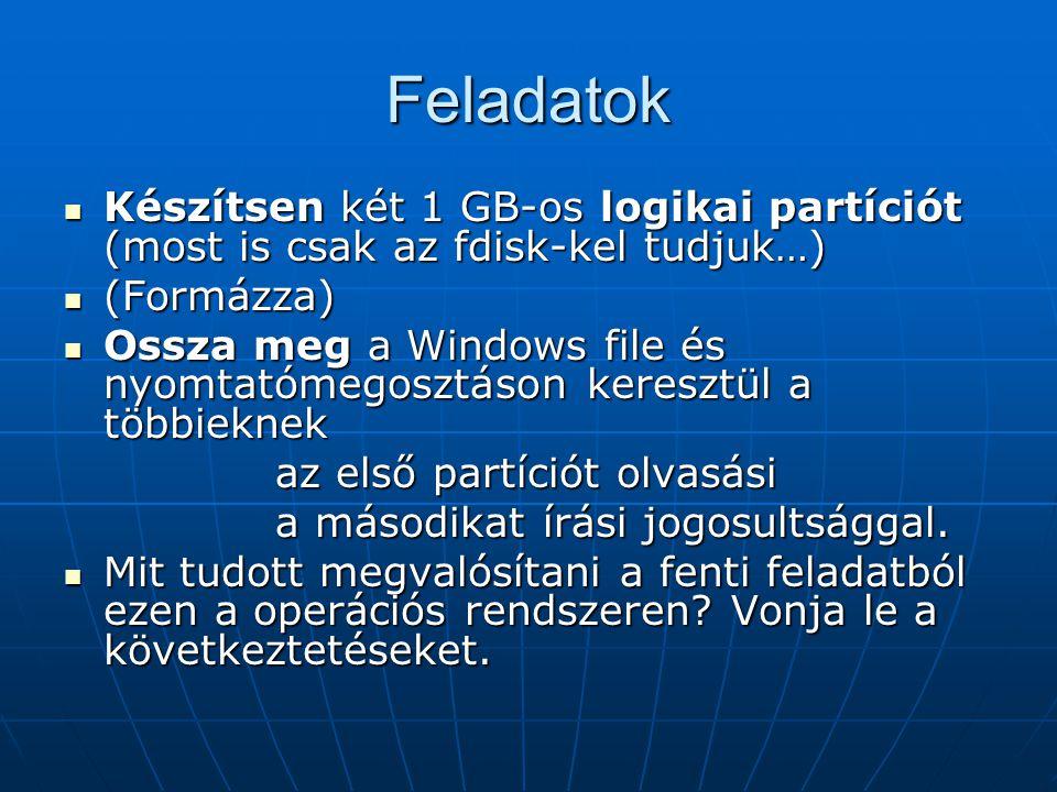 Feladatok Készítsen két 1 GB-os logikai partíciót (most is csak az fdisk-kel tudjuk…) (Formázza)