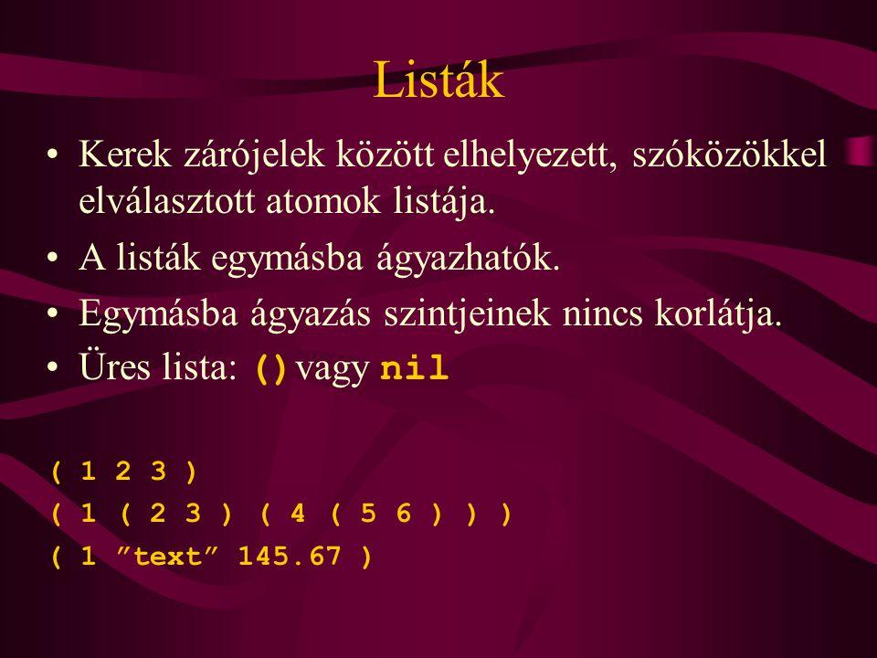 Listák Kerek zárójelek között elhelyezett, szóközökkel elválasztott atomok listája. A listák egymásba ágyazhatók.