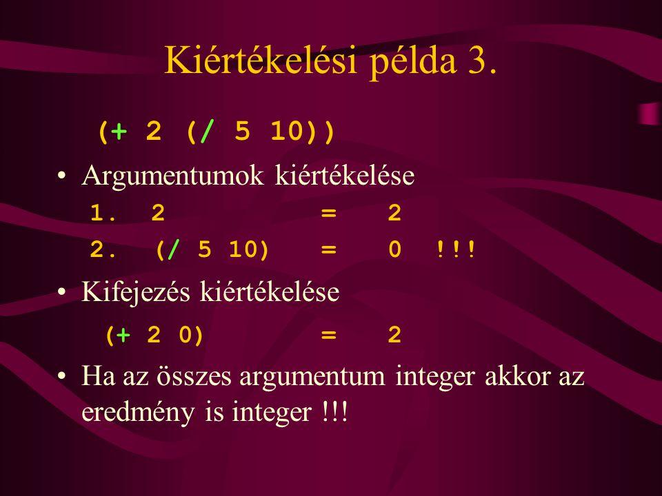 Kiértékelési példa 3. (+ 2 (/ 5 10)) Argumentumok kiértékelése