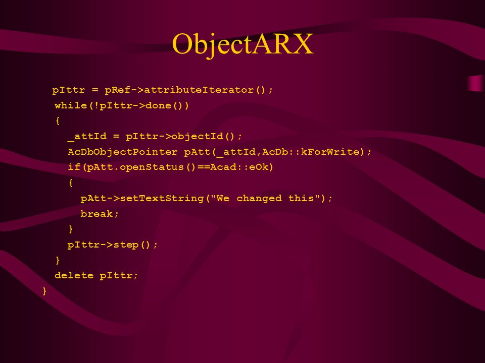 ObjectARX while(!pIttr->done()) { _attId = pIttr->objectId();