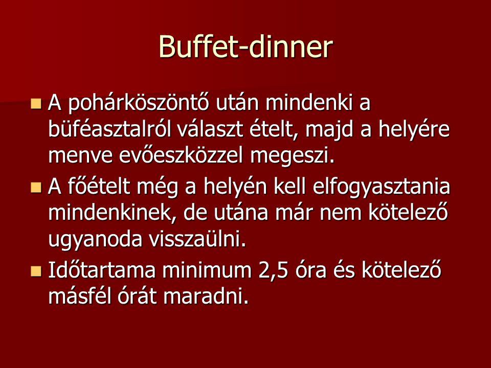 Buffet-dinner A pohárköszöntő után mindenki a büféasztalról választ ételt, majd a helyére menve evőeszközzel megeszi.