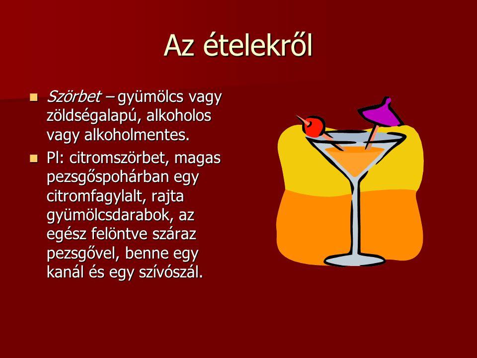Az ételekről Szörbet – gyümölcs vagy zöldségalapú, alkoholos vagy alkoholmentes.