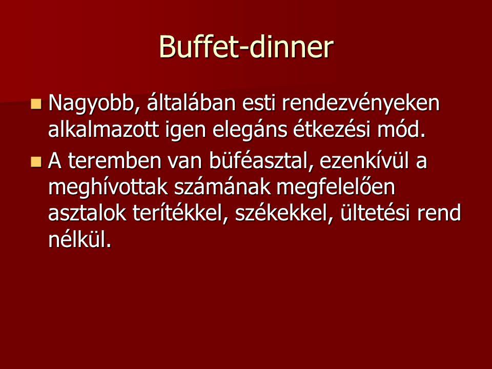 Buffet-dinner Nagyobb, általában esti rendezvényeken alkalmazott igen elegáns étkezési mód.