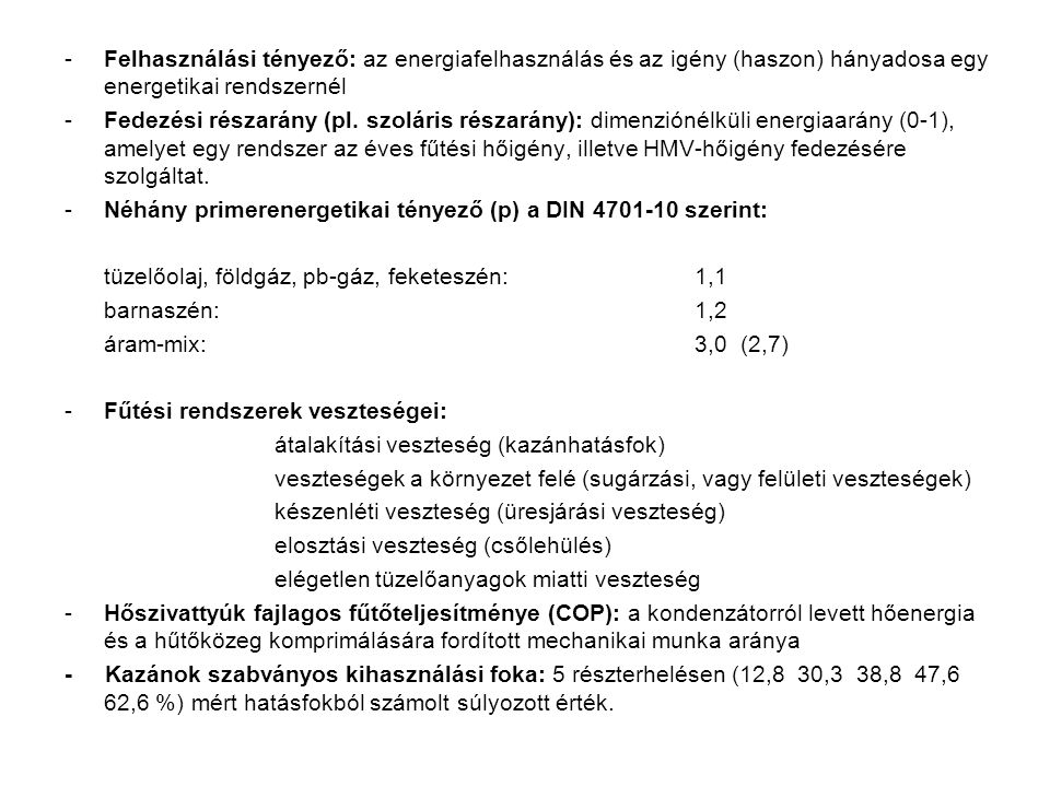 Felhasználási tényező: az energiafelhasználás és az igény (haszon) hányadosa egy energetikai rendszernél
