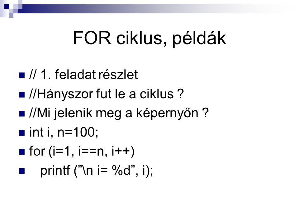 FOR ciklus, példák // 1. feladat részlet //Hányszor fut le a ciklus
