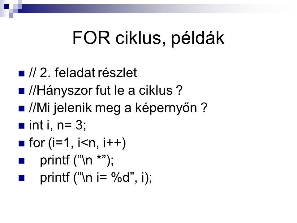 FOR ciklus, példák // 2. feladat részlet //Hányszor fut le a ciklus