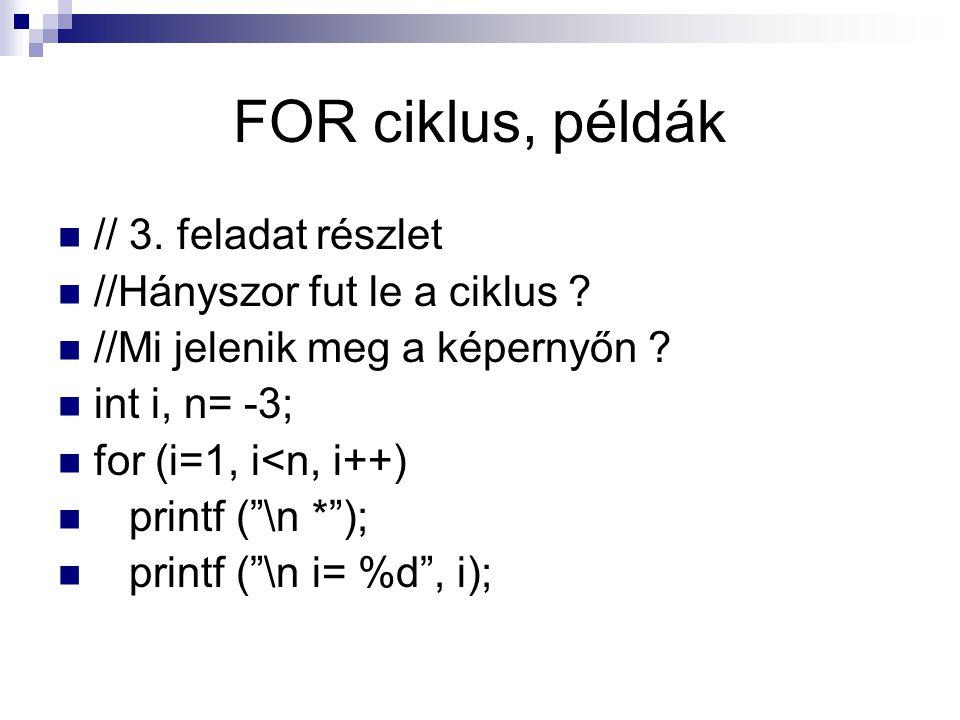 FOR ciklus, példák // 3. feladat részlet //Hányszor fut le a ciklus