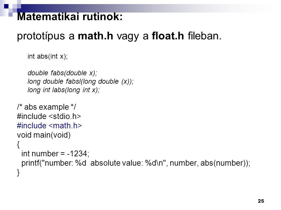 Matematikai rutinok: prototípus a math.h vagy a float.h fileban.