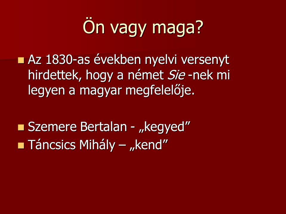 Ön vagy maga Az 1830-as években nyelvi versenyt hirdettek, hogy a német Sie -nek mi legyen a magyar megfelelője.
