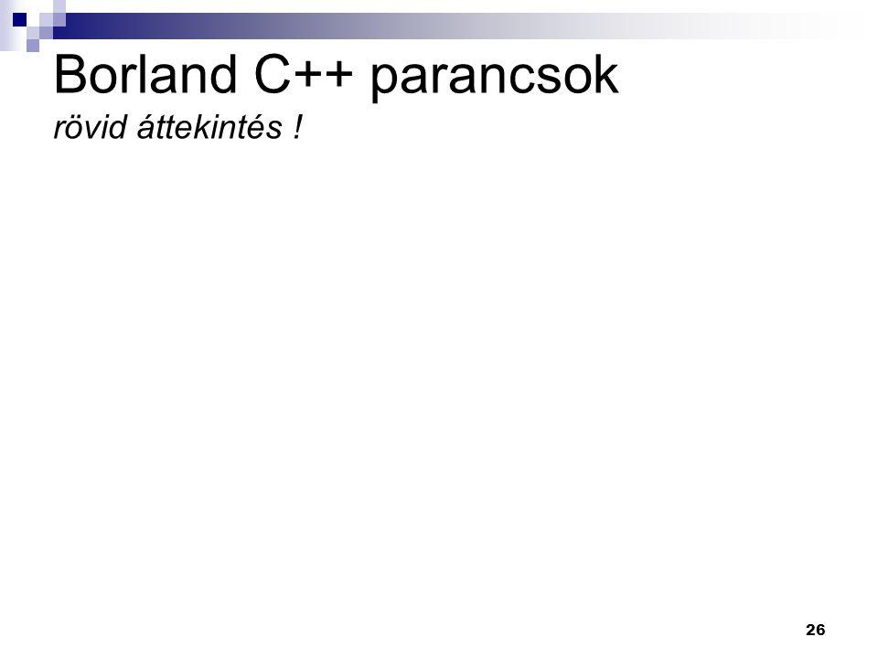 Borland C++ parancsok rövid áttekintés !