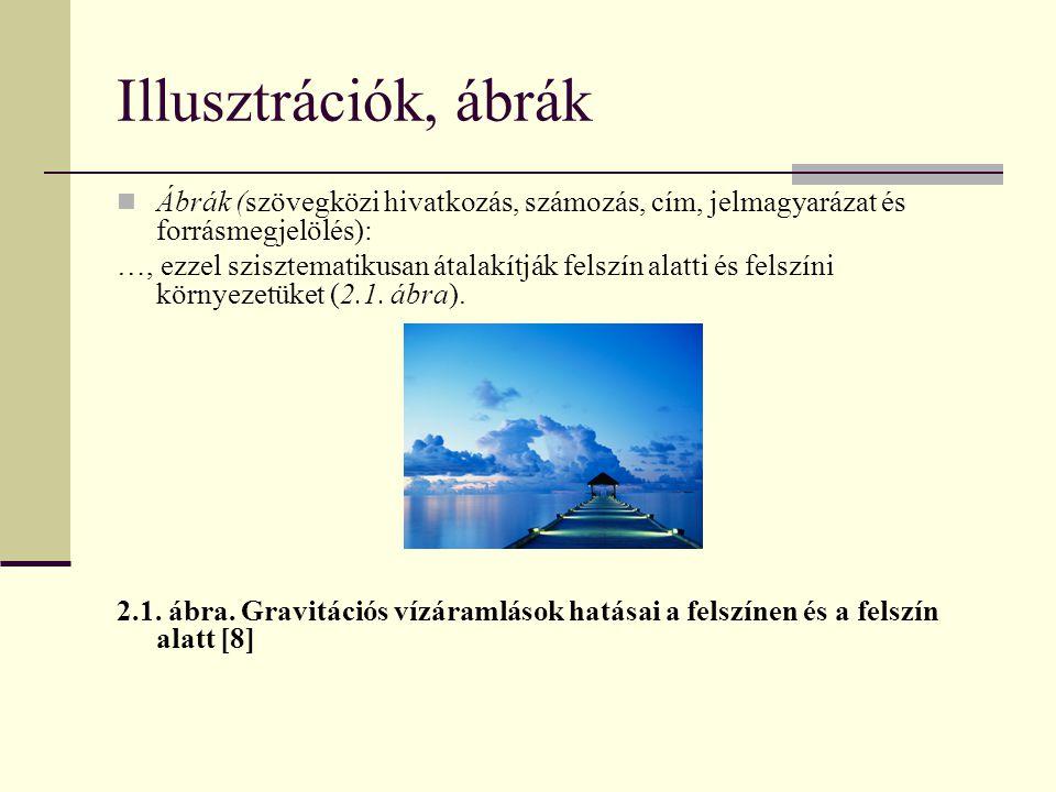 Illusztrációk, ábrák Ábrák (szövegközi hivatkozás, számozás, cím, jelmagyarázat és forrásmegjelölés):