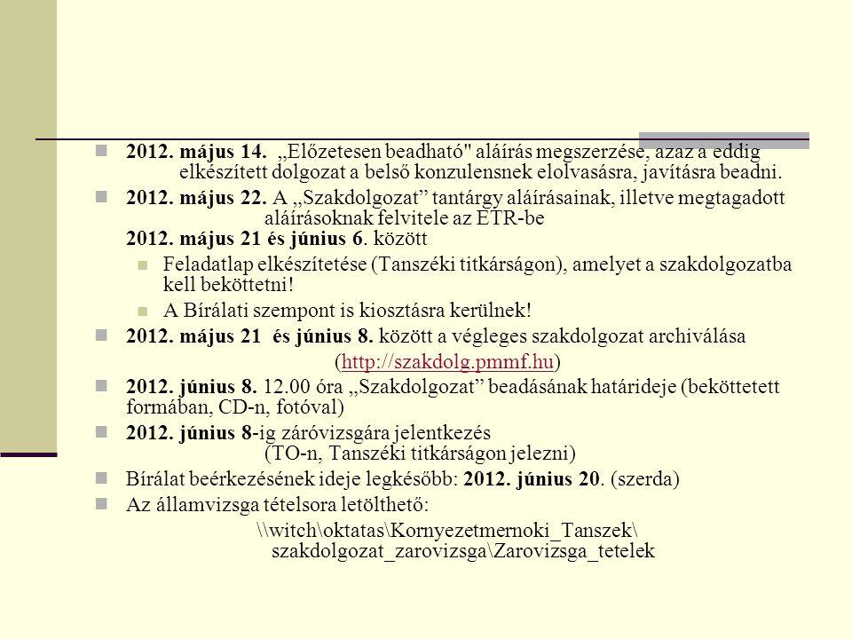 """2012. május 14. """"Előzetesen beadható aláírás megszerzése, azaz a eddig elkészített dolgozat a belső konzulensnek elolvasásra, javításra beadni."""