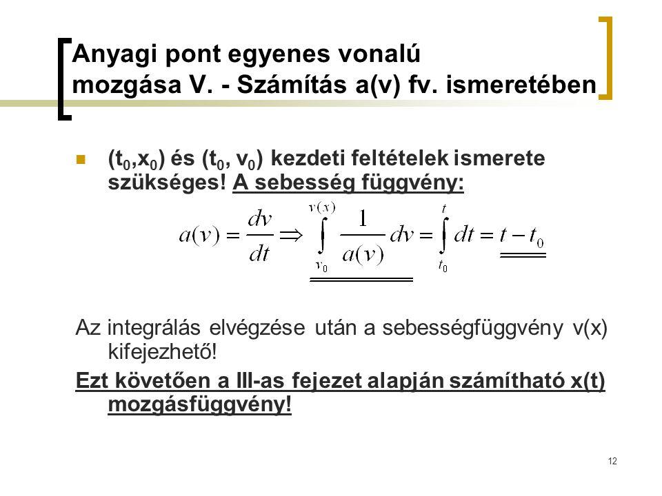 Anyagi pont egyenes vonalú mozgása V. - Számítás a(v) fv. ismeretében