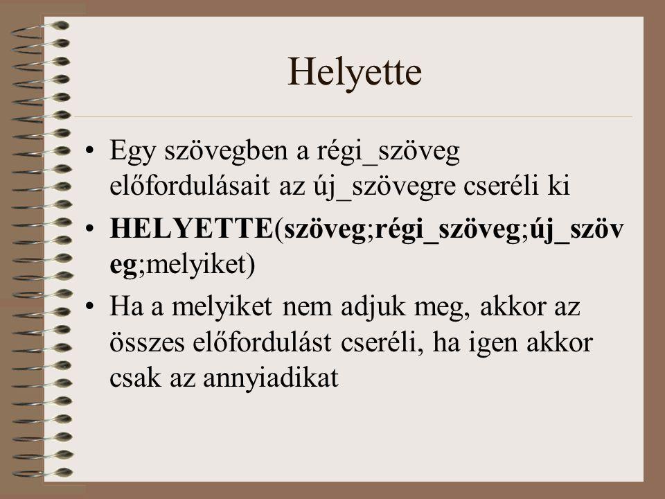 Helyette Egy szövegben a régi_szöveg előfordulásait az új_szövegre cseréli ki. HELYETTE(szöveg;régi_szöveg;új_szöveg;melyiket)