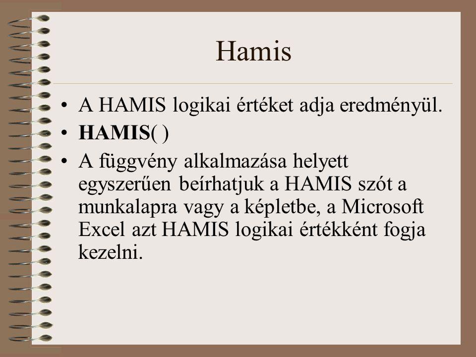 Hamis A HAMIS logikai értéket adja eredményül. HAMIS( )