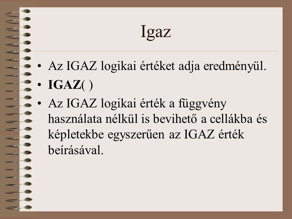 Igaz Az IGAZ logikai értéket adja eredményül. IGAZ( )