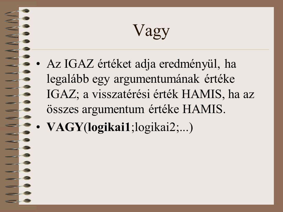 Vagy Az IGAZ értéket adja eredményül, ha legalább egy argumentumának értéke IGAZ; a visszatérési érték HAMIS, ha az összes argumentum értéke HAMIS.