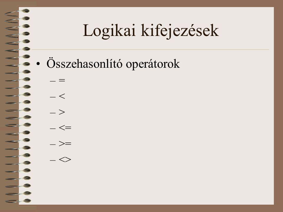 Logikai kifejezések Összehasonlító operátorok = < > <= >=