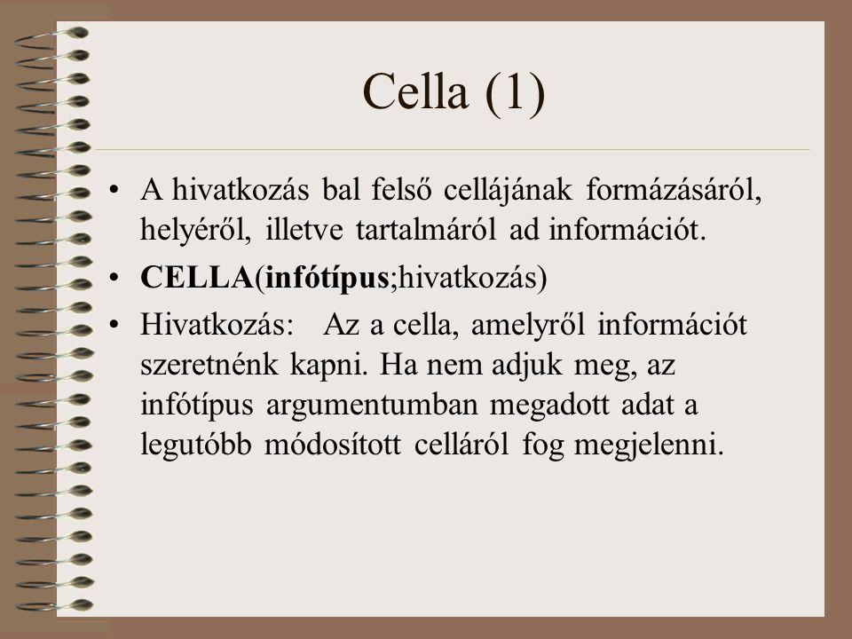 Cella (1) A hivatkozás bal felső cellájának formázásáról, helyéről, illetve tartalmáról ad információt.