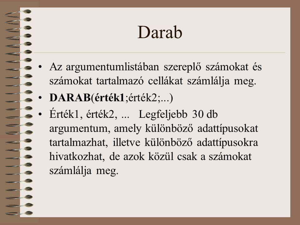 Darab Az argumentumlistában szereplő számokat és számokat tartalmazó cellákat számlálja meg. DARAB(érték1;érték2;...)