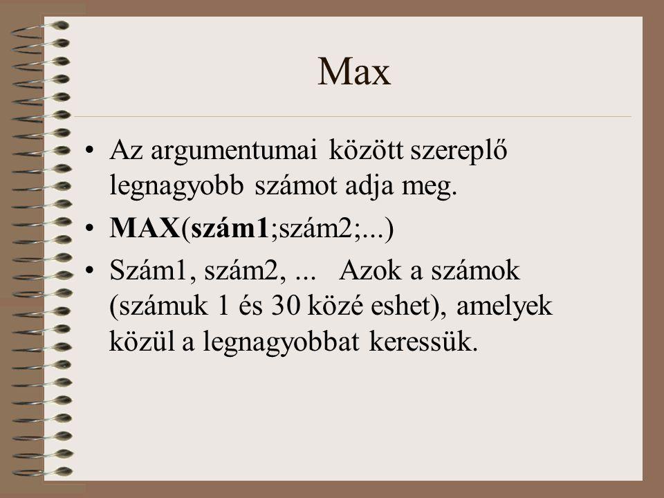 Max Az argumentumai között szereplő legnagyobb számot adja meg.