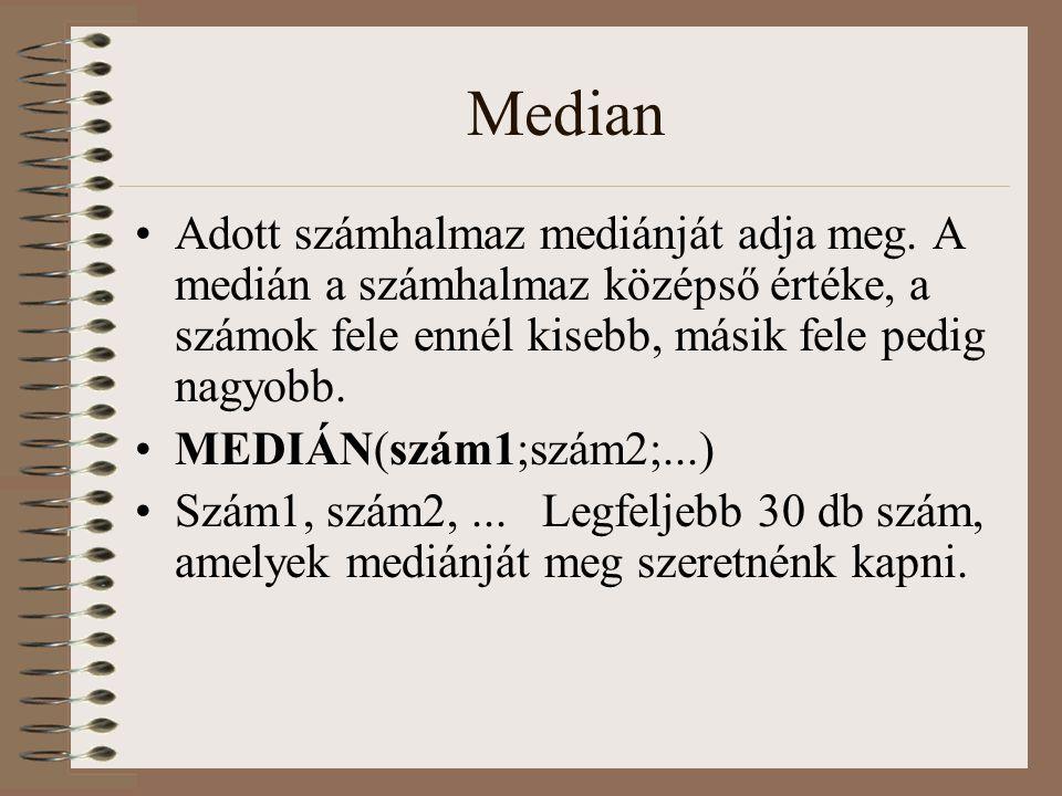 Median Adott számhalmaz mediánját adja meg. A medián a számhalmaz középső értéke, a számok fele ennél kisebb, másik fele pedig nagyobb.