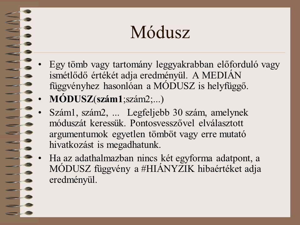 Módusz Egy tömb vagy tartomány leggyakrabban előforduló vagy ismétlődő értékét adja eredményül. A MEDIÁN függvényhez hasonlóan a MÓDUSZ is helyfüggő.
