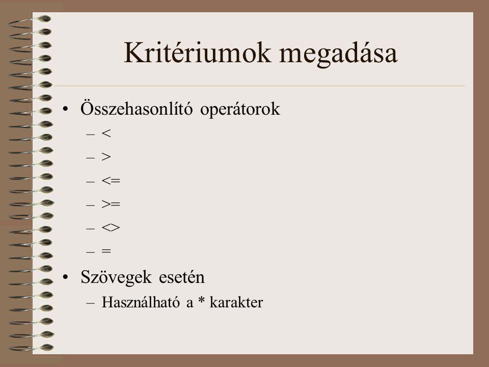 Kritériumok megadása Összehasonlító operátorok Szövegek esetén <