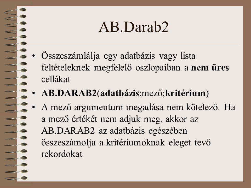 AB.Darab2 Összeszámlálja egy adatbázis vagy lista feltételeknek megfelelő oszlopaiban a nem üres cellákat.