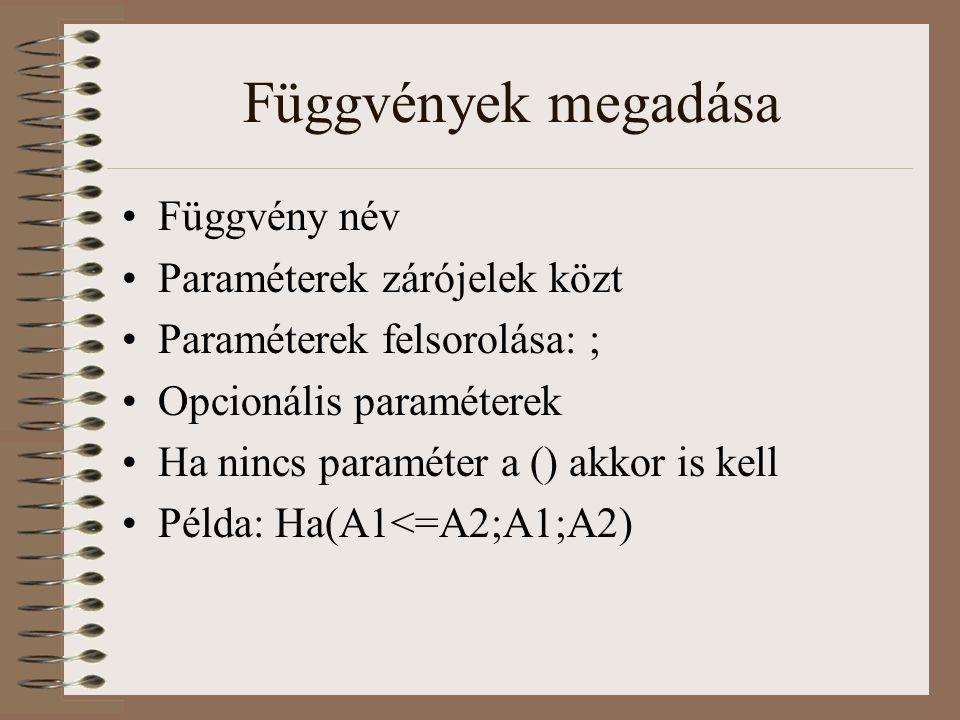 Függvények megadása Függvény név Paraméterek zárójelek közt