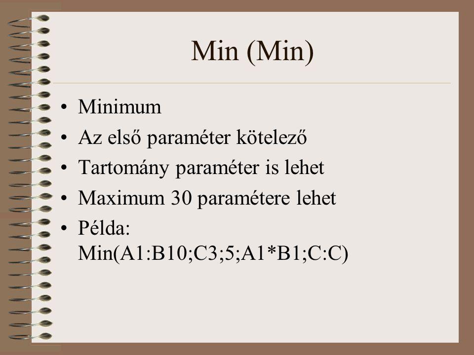 Min (Min) Minimum Az első paraméter kötelező