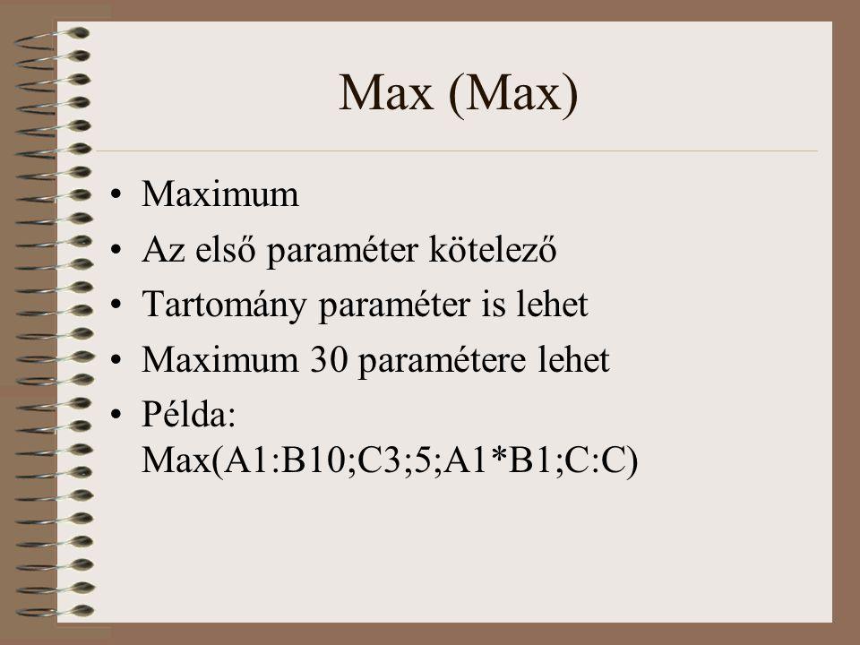 Max (Max) Maximum Az első paraméter kötelező
