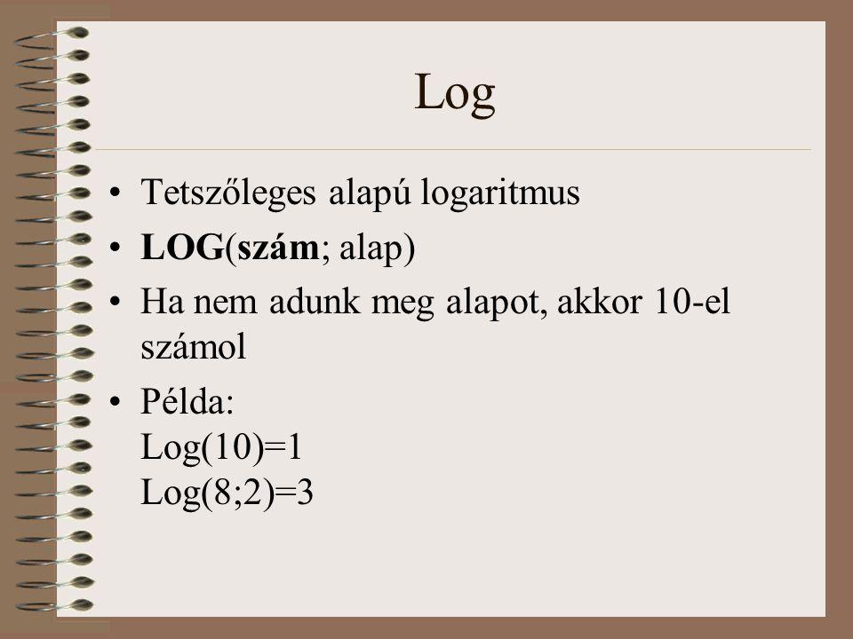 Log Tetszőleges alapú logaritmus LOG(szám; alap)
