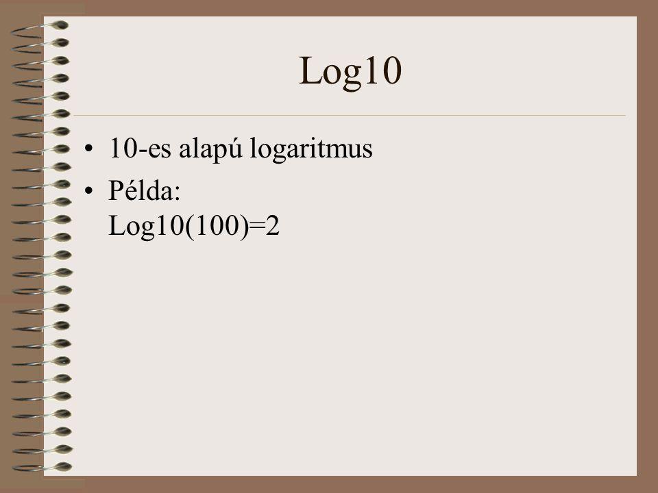 Log10 10-es alapú logaritmus Példa: Log10(100)=2