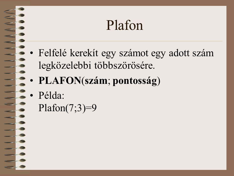 Plafon Felfelé kerekít egy számot egy adott szám legközelebbi többszörösére. PLAFON(szám; pontosság)