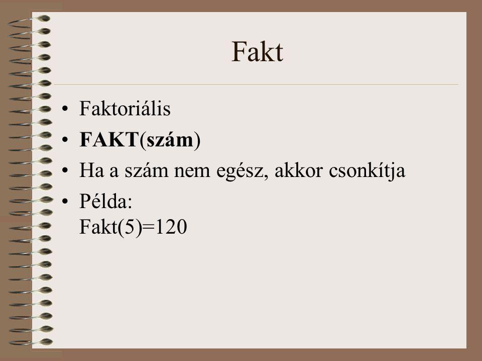 Fakt Faktoriális FAKT(szám) Ha a szám nem egész, akkor csonkítja